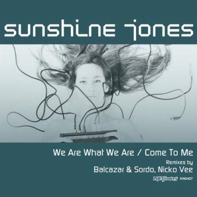 Sunshine Jones - We Are What We Are - Come To Me (Remixes)