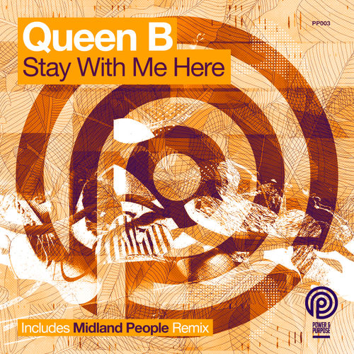 Queen B - Stay With Me Here / Power & Purpose Records