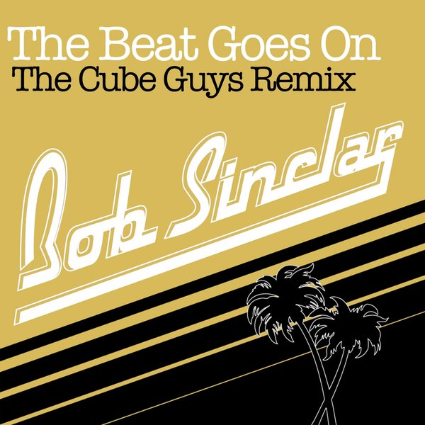 Bob Sinclar - The Beat Goes On (The Cube Guys Remix