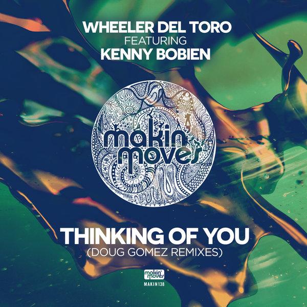 Wheeler del Torro ft Kenny Bobien – Thinking Of You (Doug Gomez Remixes) / Makin Moves