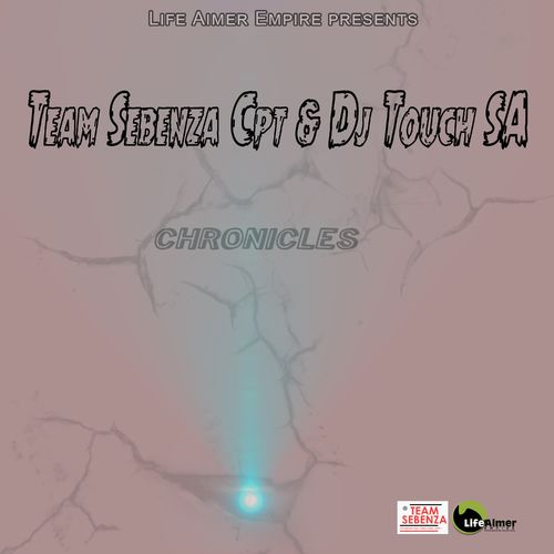 Team Sebenza CPT & DJ Touch SA – Chronicles / Life Aimer Productions