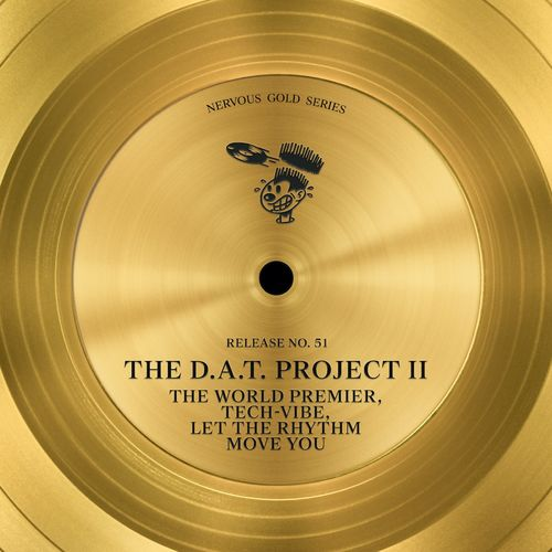 The D.A.T. Project II – The World Premier / Tech-Vibe / Let The Rhythm Move You / Nervous Records