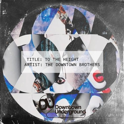 The Downtown Brothers – To the Height / Downtown Underground